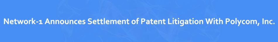 network-1-announces-settlement-of-patent-litigation-with-polycom-inc